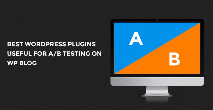 5 Best WordPress Plugins Useful For A/B Testing On WP Blog